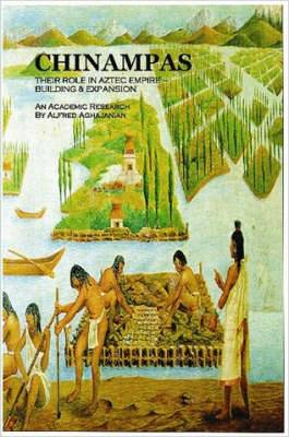 Chinampas: THEIR ROLE IN AZTEC EMPIRE - BUILDING & EXPANSION An Academic Research