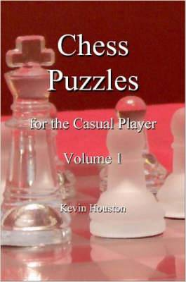Chess Puzzles for the Casual Player, Volume 1