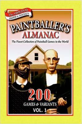 Paintballer's Almanac: 200 Games & Variants: v. 1
