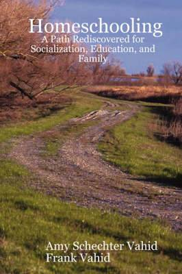 Homeschooling: A Path Rediscovered for Socialization, Education, and Family