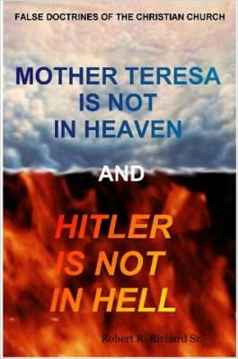 Mother Teresa Is Not In Heaven And Hitler Is Not In Hell