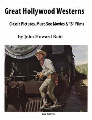 Great Hollywood Westerns: Classic Pictures, Must-see Movies and  B  Films