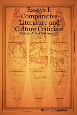 Essays I: Comparative Literature and Culture Criticism: France, Africa and America