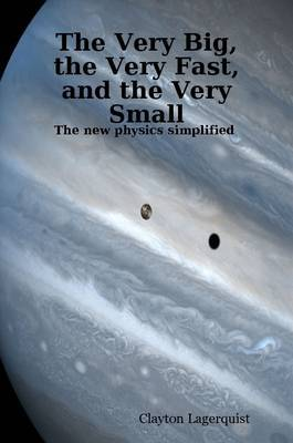 The Very Big, the Very Fast, and the Very Small: The New Physics Simplified -- a Bridge Between Religion and Science?