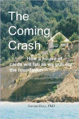 The Coming Crash: How a House of Cards Will Fall as We Pull Out the Foundation