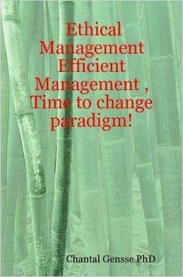 Ethical Management - Efficient Management, Time to Change Paradigm!