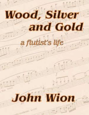 Wood, Silver & Gold: A Flutist's Life