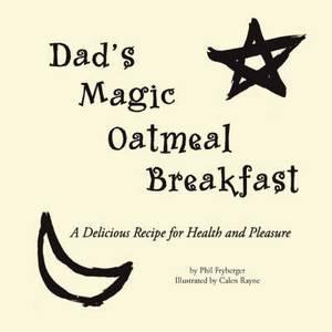 Dad's Magic Oatmeal Breakfast
