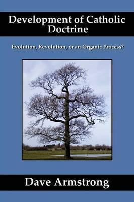 Development of Catholic Doctrine: Evolution, Revolution, or an Organic Process?