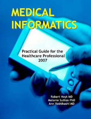 Medical Informatics: Practical Guide for the Healthcare Professional: 2007