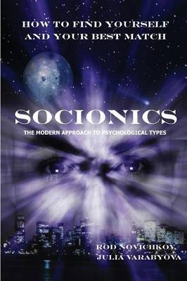 How to Find Yourself and Your Best Match: Socionics -  The Modern Approach to Psychological Types