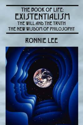 The Book of Life: Existentialism, the Will and the Truth - The New Wisdom of Philosophy