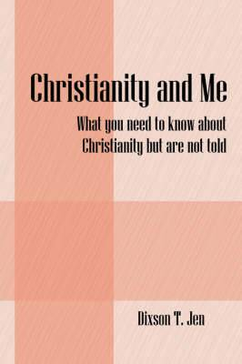 Christianity and Me: What You Need to Know about Christianity But Are Not Told