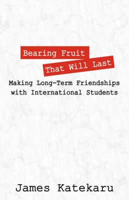 Bearing Fruit That Will Last: Making Long Term Friendships with International Students