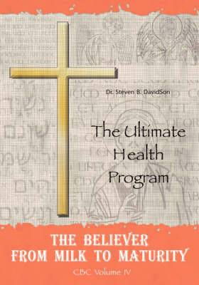The Believer from Milk to Maturity: The Ultimate Health Guide