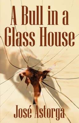 A Bull in a Glass House: A Former Marine's Manifesto on Surviving the Corporate Jungle and Taking Control of Your Life