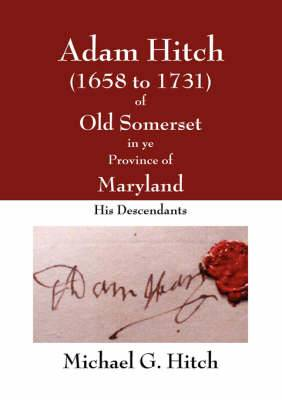 Adam Hitch of Old Somerset in Ye Province of Maryland