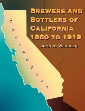 Brewers and Bottlers of California 1860 to 1919
