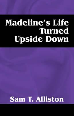 Madeline's Life Turned Upside Down