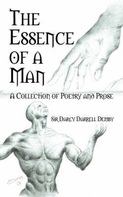 The Essence of a Man: A Collection of Poetry and Prose