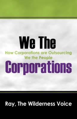 We the Corporations: How Corporations Are Outsourcing We the People