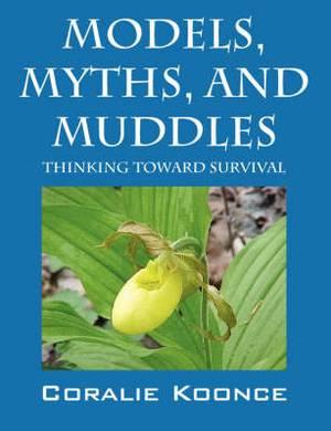Models, Myths, and Muddles: Thinking Toward Survival
