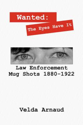 Wanted: The Eyes Have It - Law Enforcement Mug Shots 1880-1922