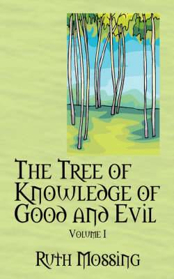The Tree of Knowledge of Good and Evil: Volume 1