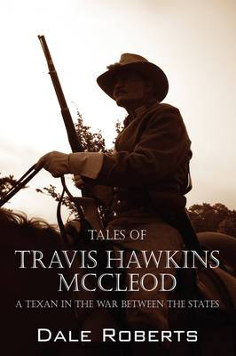 Tales of Travis Hawkins McCleod: A Texan in the War Between the States