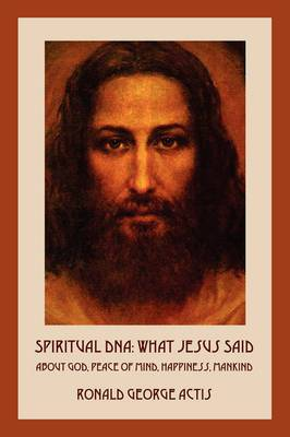 Spiritual DNA: What Jesus Said about God, Peace of Mind, Happiness, Mankind