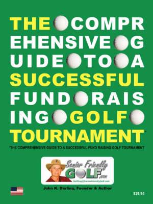 The Comprehensive Guide to a Successful Fund Raising Golf Tournament