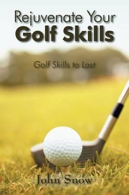 Rejuvenate Your Golf Skills: Golf Skills to Last