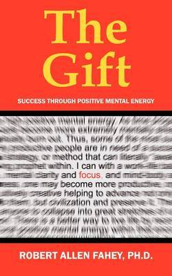 The Gift: Success Through Positive Mental Energy