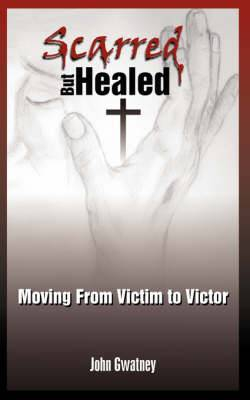 Scarred But Healed: Moving from Victim to Victor