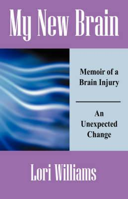 My New Brain: Memoir of a Brain Injury an Unexpected Change