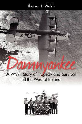 Damnyankee: A WWII Story of Tragedy and Survival Off the West of Ireland