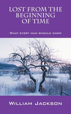 Lost from the Beginning of Time: What Every Man Should Know