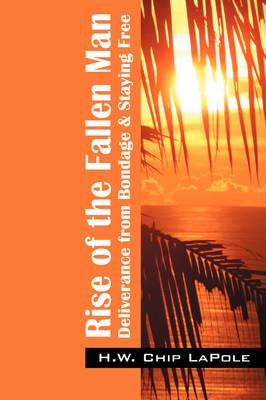 Rise of the Fallen Man: Deliverance from Bondage and Staying Free