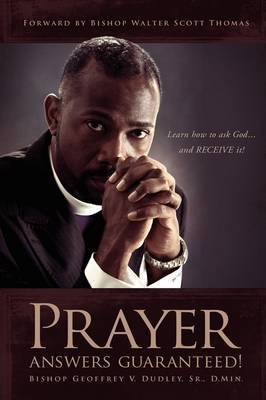 Prayer Answers Guaranteed!: Learn How to Ask God ...and Receive It!