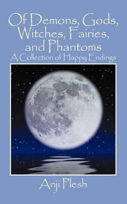 Of Demons, Gods, Witches, Fairies, and Phantoms: A Collection of Happy Endings