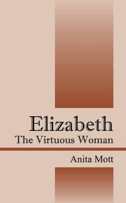 Elizabeth: The Virtuous Woman