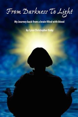 From Darkness to Light: My Journey Back from a Brain Filled with Blood