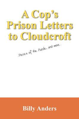 A Cop's Prison Letters to Cloudcroft: Pieces of the Puzzle, and More...
