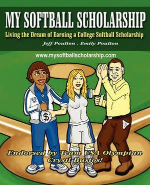 My Softball Scholarship: Living the Dream of Earning a College Softball Scholarship