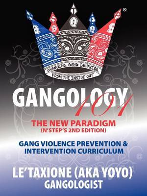 Gangology 101: Nine Steps to Empowerment Process Gang Violence Prevention & Intervention Curriculum (2nd Edition)