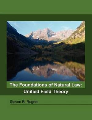 The Foundations of Natural Law: Unified Field Theory