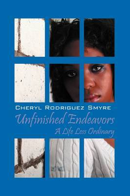 Unfinished Endeavors: A Life Less Ordinary