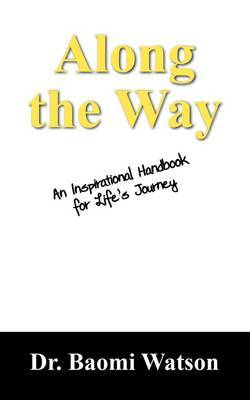 Along the Way: An Inspiratioonal Handbook for Life's Journey