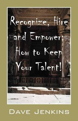 Recognize, Hire and Empower: How to Keep Your Talent!