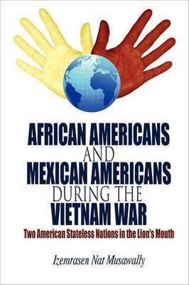 African Americans and Mexican Americans During the Vietnam War: Two American Stateless Nations in the Lion's Mouth